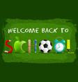 green welcome to school background vector image vector image