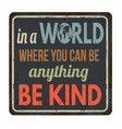 in a world where you can be anything be kind vector image