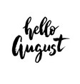 hello august brush lettering vector image