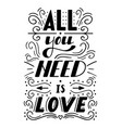 hand drawn lettering all you need is love vector image