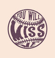 t shirt you will miss me with baseballs ball vector image