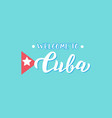 welcome to cuba text travel agency trendy poster vector image vector image