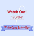 White Cane Safety Day vector image vector image