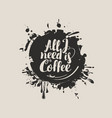 coffee inscription on the spots blobs and spray vector image vector image