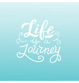life is a journey quote trendy lettering poster vector image vector image