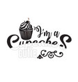 cupcakes quote and saying i am a cupcakes cutie vector image vector image