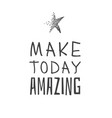 hand drawn and text make today amazing positive vector image vector image