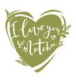 i love so matcha inspirational quote vector image
