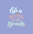 life is better at beach text trendy summer vector image vector image