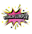 kuala lumpur comic text in pop art style vector image vector image