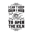 pottery quote and saying i can not keep calm i vector image