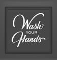 wash your hands lettering in dark frame vector image