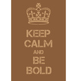 Keep Calm and Be bold poster vector image vector image