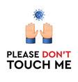 do not touch me virus novel coronavirus 2019-ncov vector image