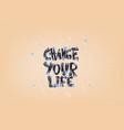 change your life handwritten lettering vector image