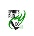 live soccer game sports craft beer pub icon vector image vector image