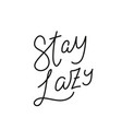 stay lazy calligraphy quote lettering vector image