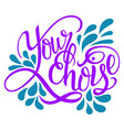 hand drawn lettering phrase your choice isolated vector image