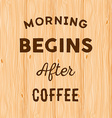 Hand written quote Morning begins after coffee on vector image vector image