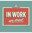 in work we trust vector image vector image
