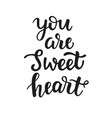 you are sweet heart hand drawn brush lettering vector image vector image
