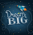 Dream big cute inspirational typographic quote vector image vector image
