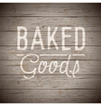 slogan wood brown baked goods vector image vector image
