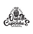 cupcakes quote and saying queen cupcakes vector image