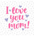 i love you mom poster with cute lettering vector image