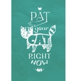 Typographic pat your cat right now vector image vector image