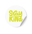 white sticker with stay kind text hand lettering vector image