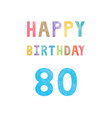 happy 80th birthday anniversary card vector image vector image