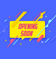 opening soon in design banner template for vector image vector image