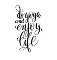 do yoga and enjoy life black and white hand vector image vector image