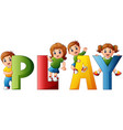 happy children with the word play vector image vector image