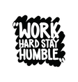 Work hard stay humble vector image