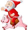 cartoon santa claus rides on the smiling pig vector image vector image