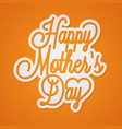 happy mothers day lettering mothers day card vector image