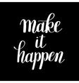 make it happen handwritten positive inspirational vector image vector image