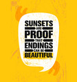 sunsets are proof that endings can be beautiful vector image vector image