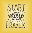 hand lettering start your day with prayer vector image vector image