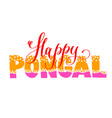 happy pongal hand lettering inscription text to vector image vector image