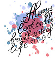 Inspirational quote Always look on the bright side vector image vector image