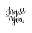 I miss you black and white hand lettering vector image
