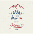 wild and free with colorado hand lettering vector image vector image