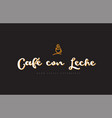 cafe con leche word text logo with coffee cup vector image