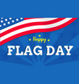 happy flag day with usa flag background or vector image vector image
