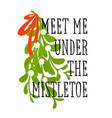 meet me under mistletoe christmas greetings vector image vector image