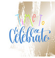 time to celebrate - hand lettering inscription vector image