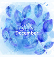 hello december card with blue leaves vector image
